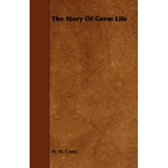 The Story of Germ Life by Conn & H. W.