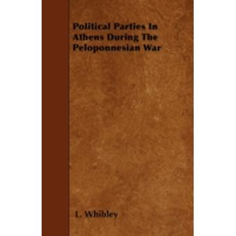 Political Parties In Athens During The Peloponnesian War by Whibley & L.