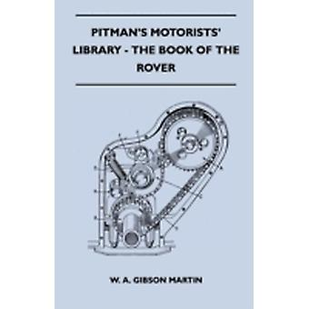 Pitmans Motorists Library  The Book of the Rover  A Complete Guide to the 19331949 FourCylinder Models and the 19502 SixCylinder Model Their General Upkeep and Maintenance by Martin & W. A. Gibson