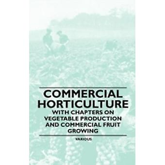 Commercial Horticulture  With Chapters on Vegetable Production and Commercial Fruit Growing by Various