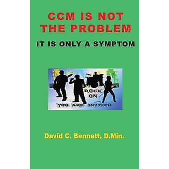 CCM Is Not The Problem It Is Only A Symptom by Bennett & David C.