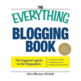 The Everything Blogging Book Publish Your Ideas Get Feedback and Create Your Own Worldwide Network by Risdahl & Aliza Sherman