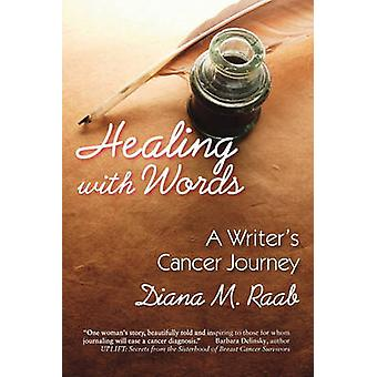 Healing With Words A writers cancer journey by Raab & Diana M.