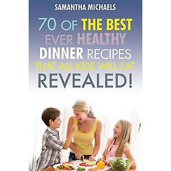 Kids Recipes Book 70 of the Best Ever Dinner Recipes That All Kids Will Eat....Revealed by Michaels & Samantha
