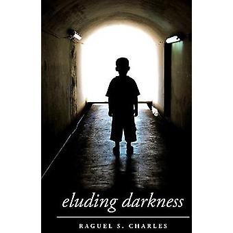 Eluding Darkness by Charles & Raguel S