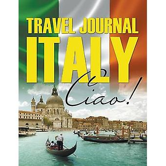 Travel Journal Italy Ciao by Publishing LLC & Speedy