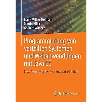 Programmierung von verteilten Systemen und Webanwendungen mit Java EE  Erste Schritte in der Java Enterprise Edition by MllerHofmann & Frank