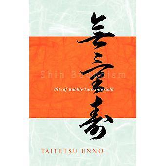 Shin Buddhism Bits of Rubble Turn Into Gold by Unno & Taitetsu