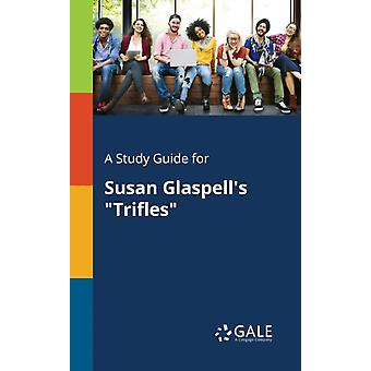A Study Guide for Susan Glaspells Trifles by Gale & Cengage Learning