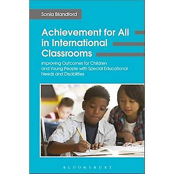Achievement for All in International Classrooms Improving Outcomes for Children and Young People with Special Educational Needs and Disabilities by Blandford & Sonia