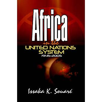 Africa in the United Nations System 19452005 by Souari & Issaka