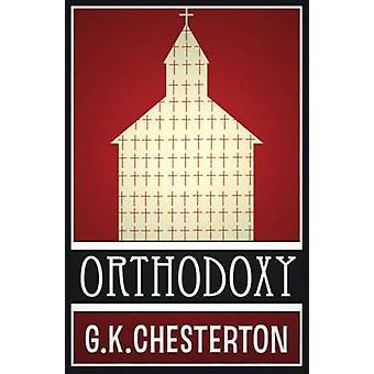 Orthodoxy by Chesterton & G. K.