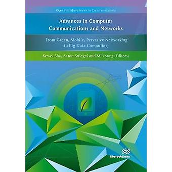 Advances in Computer Communications and Networks From Green Mobile Pervasive Networking to Big Data Computing by Sha & Kewei
