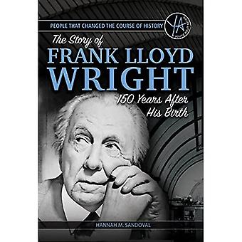 People That Changed the Course of History: The Story of Frank Lloyd Wright 150 Years After His� Birth