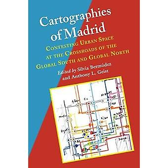 Cartographies of Madrid - Contesting Urban Space at the Crossroads of