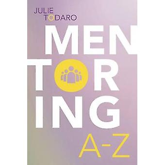 Mentoring A-Z by Julie Todaro - 9780838913291 Book