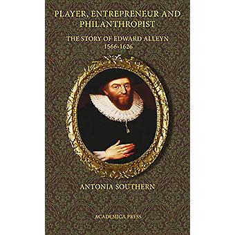 Player - Entrepreneur and Philanthropist - The Story of Edward Alleyn