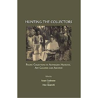 Hunting the Collectors - Pacific Collections in Australian Museums - A