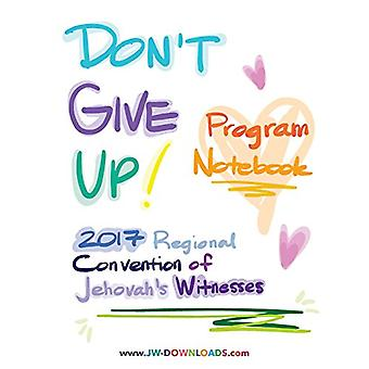 Don't Give Up 2017 Regional Convention of Jehovah's Witnesses Program