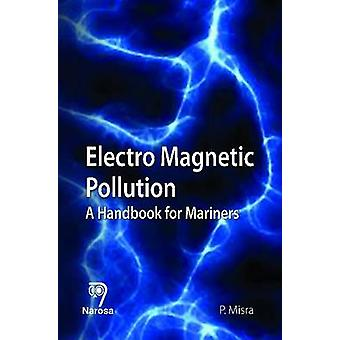 Electro Magnetic Pollution - A Handbook for Mariners by Purnendu Misra