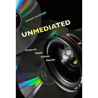 Unmediated - Essays on Media - Culture - Cinema by Sashi Kumar - 97893