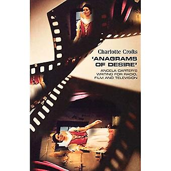 Anagrams of Desire : Angela Carters Writing for Radio, Film, and Television