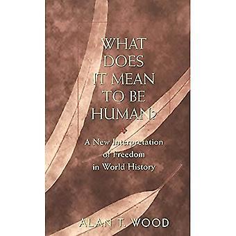 Ce que signifie être humain?: une interprétation nouvelle de la liberté dans l'histoire mondiale
