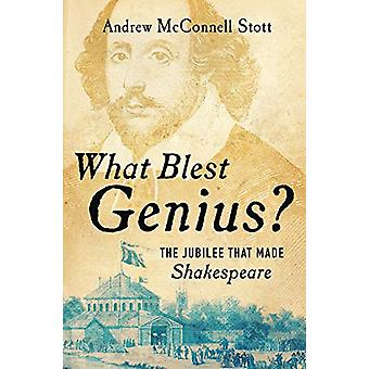 What Blest Genius? - The Jubilee That Made Shakespeare by Andrew McCon