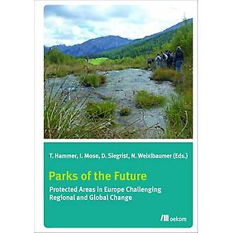 Parks of the Future  Protected Areas in Europe Challenging Regional and Global Change by Thomas Hammer & Ingo Mose & Dominik Siegrist & Norbert Weixlbaumer