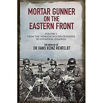 Mortar Gunner on the Eastern Front - The Memoir of Dr Hans Rehfeldt -