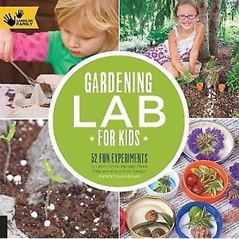 Gardening Lab for Kids  52 Fun Experiments to Learn Grow Harvest Make Play and Enjoy Your Garden by Renata Fossen Brown