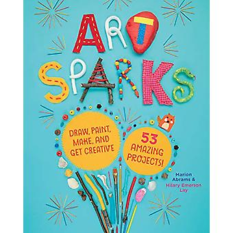 Art Sparks - Draw - Paint - Make and Get Creative with 53 Amazing Proj
