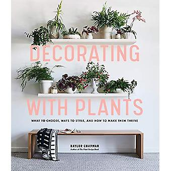 Decorating with Plants - What to Choose - Ways to Style - and How to M