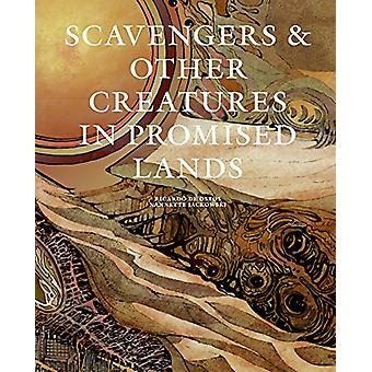 Scavengers And Other Creatures In Promised Lands by Nannette Jackowsk