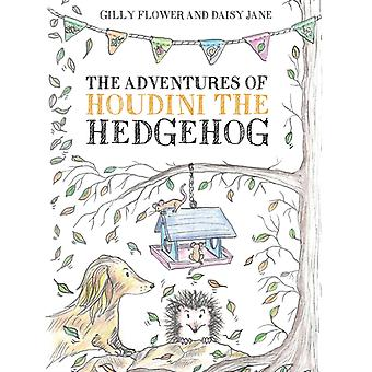 The Adventures of Houdini the Hedgehog by Daisy JaneGilly Flower