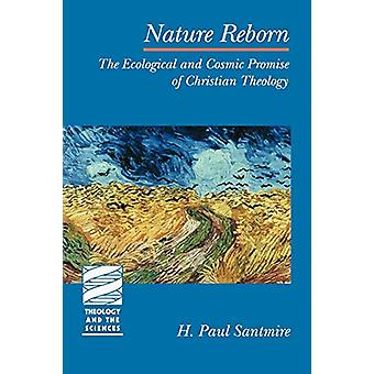 Nature Reborn - Ecological and Cosmic Promise of Christian Theology by
