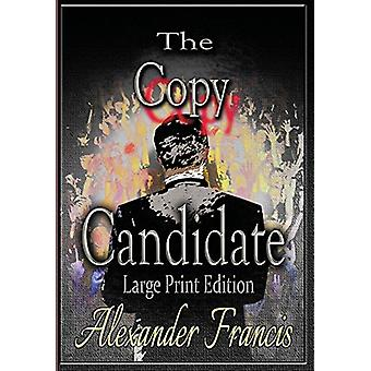 The Copy Candidate - Large Print Edition by Alexander Francis - 978194