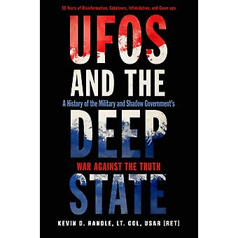 Ufos and the Deep State by Kevin D. Kevin D. Randle Randle