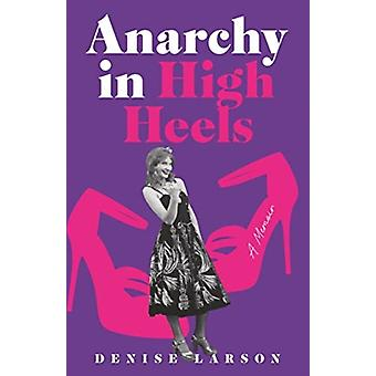 Anarchy in High Heels by Denise Larson