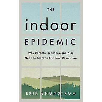 The Indoor Epidemic - How Parents - Teachers - and Kids Can Start an O