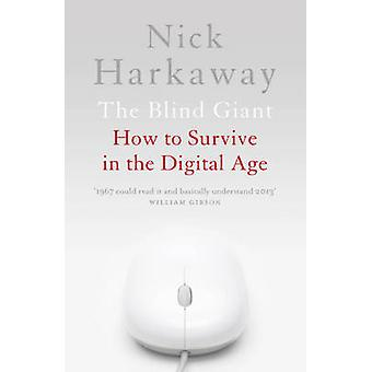 The Blind Giant - How to Survive in the Digital Age by Nick Harkaway -