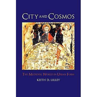 Kaupungin ja Cosmos - kaupunkien muodossa Keith d. Lilley keskiaikaiseen maailmaan