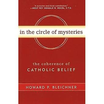 Dans le cercle des mystères - la cohérence du credo catholique de Howar