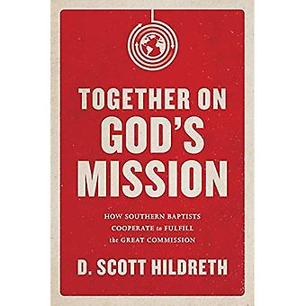 Together on God's Mission: How Southern Baptists Cooperate to Fulfill the Great Commission