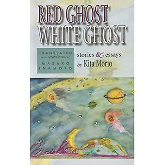 The Red Ghost and the White Ghost: Selected Stories and Essays by Kita� Morio (Cornell East Asia Series)