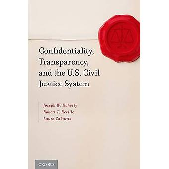 Confidentiality Transparency and the U.S. Civil Justice System by Doherty & Joseph W