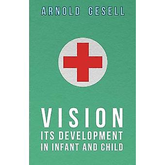 Vision  Its Development in Infant and Child by Gesell & Arnold