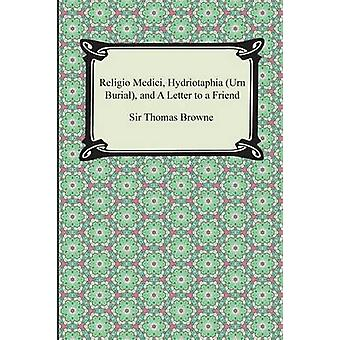 Religio Medici Hydriotaphia Urn Burial and a Letter to a Friend by Browne & Thomas