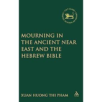 Mourning in the Ancient Near East and the Hebrew Bible by Pham & Xuan Huong Thi