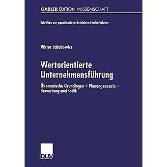 Wertorientierte Unternehmensfuhrung Okonomische Grundlagen Planungsansatz Bewertungsmethodik door Jakubowicz & Viktor